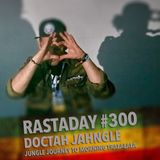 Rastaday 300 - Rastadienis 300 - Doctah Jahngle