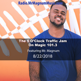 5 O'Clock Traffic Jam 8-22-2018 on Magic 101.3