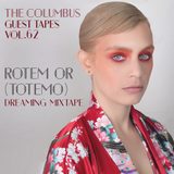 THE COLUMBUS GUEST TAPES VOL. 62 - ROTEM OR (TOTEMO) - DREAMING MIXTAPE
