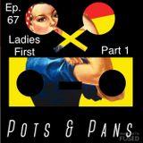 Pots & Pans Radio - Episode 67 - Ladies First Part 1