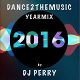 DJ Perry - Dance2TheMusic Yearmix 2016