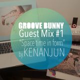 "Groove Bunny Guest Mix #1/""Space time in form"" by Kenanjun"