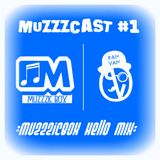 MuzzzCast#1 :MuzzzicBox Hello Mix: