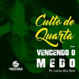 """Culto de Quarta - 18/04/2018 - """"Vencendo o Medo."""" - Pastor Lúcio do Reis - Texto: Genesis 3:9-10"""