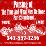 """""""TheGodSquad"""" Parsing The Time and What Must Be Done Part 12 Continued...."""