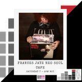 The Neo Soul Cafe w/ Frances Jaye 15.04.17