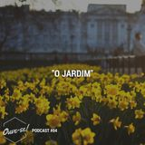"Ouve-se Podcast #04 - ""O Jardim"""