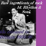 RAW INGREDIENTS OF ROCK 14: RHYTHM & SOUL 45s RELEASED IN BRITAIN 1955-59