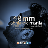 """40mm"" Episode #014 Abhishek Mantri Ft De Frost"