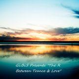 """Gi.Bi.S Presents: """"The R Between Trance & Love"""""""
