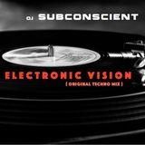 Electronic Vision (original techno mix)  Dj Subconscient