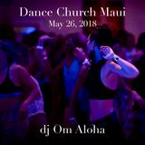 Dance Church Maui with dj Om Aloha (5/26/18)