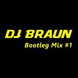 DJ Braun - Bootleg Mix #1