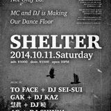 SHELTER / 2014.10.11 at UNDERSTAND / AG + DJ SHINYA, GAK + DJ KAZ, 慧眞 + DJ 曉, TO FACE + DJ SEI-SUI