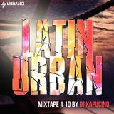 Dj Kapucino - Urban Latin Style mixtape 10 ( Supported by Urbano.cz )