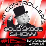 #OldSkool Show #162 with DJ Fat Controller 1st August 2017