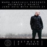 Mark Fanciulli Presents Between 2 Points with Nexus 21, June 2016