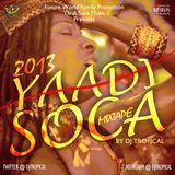 FWFP PRESENTS: YAADI SOCA 2013 Mixtape (Driven By Dj TROPICAL)