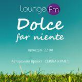 DOLCE FAR NIENTE #005  @ LOUNGE FM UA