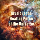 Music is the Healing Force of the Universe