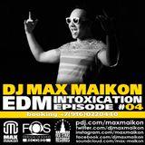 DJ MAX MAIKON - EDM INTOXICATION Mix 2014 (Episode #04)