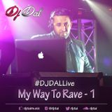 My Way To Rave - Vol 1 Mixed by Dj Dal Live