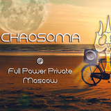 Chaosoma - Full Power Private @Moscow