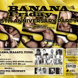 BANANA Friday 5th ANNIVERSARY PARTY @ AiSOTOPE LOUNGE 2017.05.05