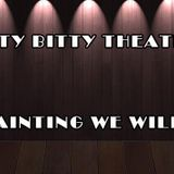 Itty Bitty Theatre: A Painting We Will Go