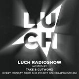 Luch Radioshow #105 - Take x Cutworx @ Megapolis 89.5 Fm 18.04.2017