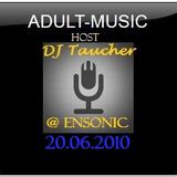 ADULT MUSIC - mixed by DJ Taucher exclusive on enSonic.FM (20.06.2010)