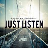JUST LISTEN: forty minutes of soulfulness