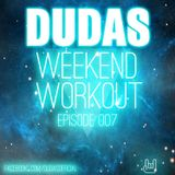 Dudas - Weekend Workout Episode 007.