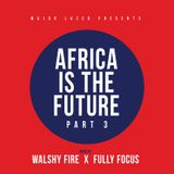 Major Lazer x Walshy Fire x Fully Focus - Africa Is The Future (Part 3)