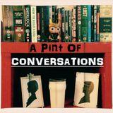 A Pint Of Conversations #1