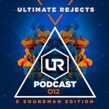 Ultimate Rejects UR Podcast 012 (D Soundman Edition)