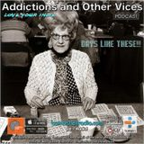 Addictions and Other Vices  439 - Days Like These!!!