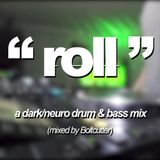 Boltcutter - Roll (A Dark/Neuro Drum & Bass Mix)