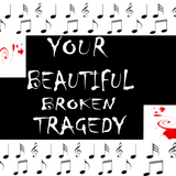 """"""" YOUR BEAUTIFUL TRAGEDY"""""""