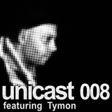 UNICAST008 - featuring Tymon