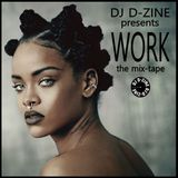 DJ D-ZINE presents WORK (the mix-tape)