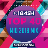 DJ Bash - Top 40 Mid 2018 Mix