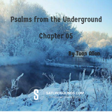 Psalms from the Underground - Chapter 05