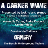 #237 A Darker Wave 31-08-2019 guest mix 2nd hr Ornery, ft EPs 1st h Andre Kronert, Arnaud le Texier