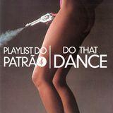 Playlist do Patrão | Do That Dance