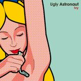 Ugly Astronaut - Ivy
