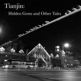 Tianjin: Hidden Gems and Other Tales
