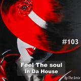 Feel The Soul In Da House #103