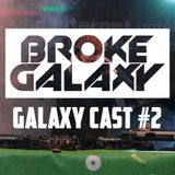 Galaxy Cast #2 - Hosted by Broke Galaxy