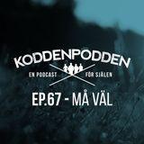 EP 67 (Må väl)